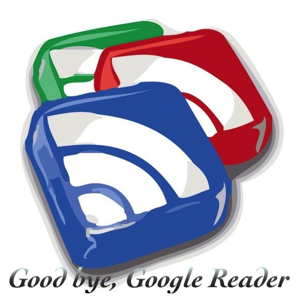 Google Readerが終了しました / Thank you & Good bye, Google Reader.